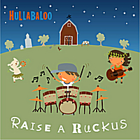 Raise a Ruckus with Hullabaloo's latest CD for kids