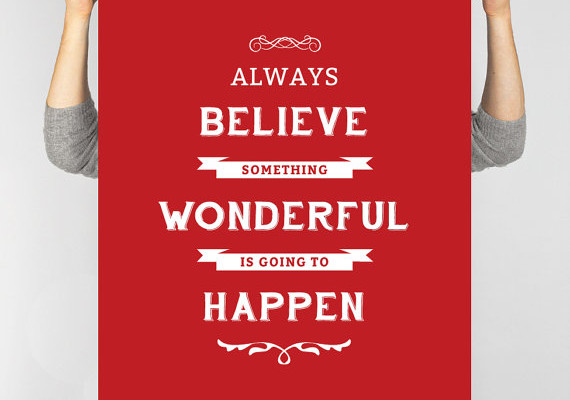 Always-Believe-Something-Wonderful-is-Going-to-Happen