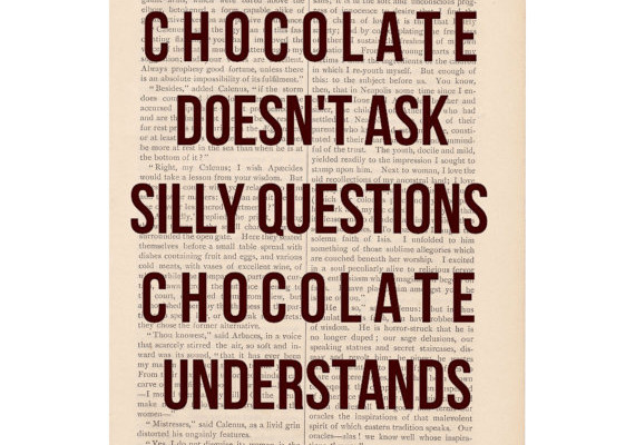 Funny art quote: Chocolate Doesn't Ask Silly Questions at ExLibrisJournals