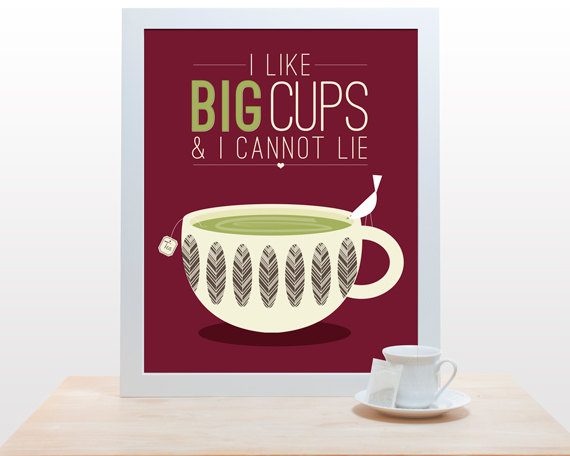 Cool artwork for coffee drinkers: We like big cups and we cannot lie