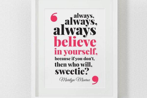 Always believe in yourself - Marilyn Monroe