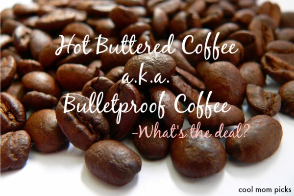 Hot buttered coffee: What's the deal? | CoolMomPicks.com