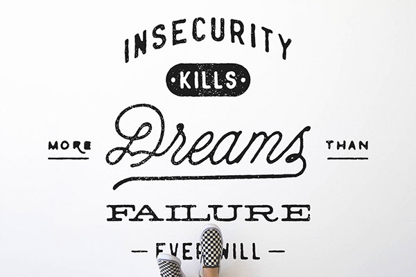 Insecurity kills more dreams than failure