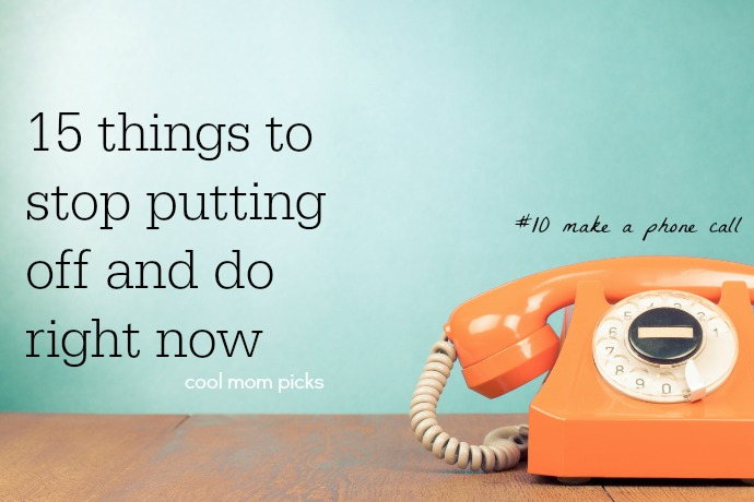 Thinking: Parent | 15 things you should stop putting off and do right now.
