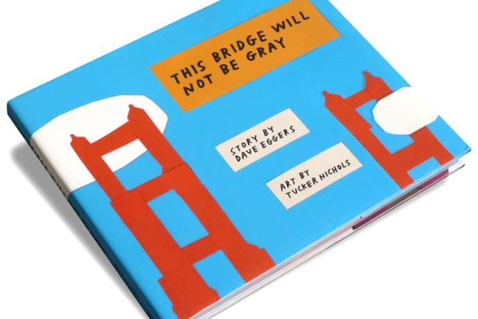 This Bridge Will Not Be Gray by Dave Eggers: Why can't all history lessons for kids be like this?