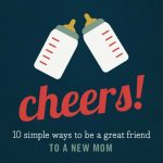 10 simple ways to be a great friend to a new mom (who could probably really use one right now)