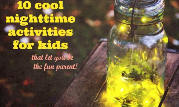 10 cool nighttime activities for kids that let you be the fun parent