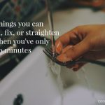 30 things you can clean, fix, or straighten up when you've only got 10 minutes