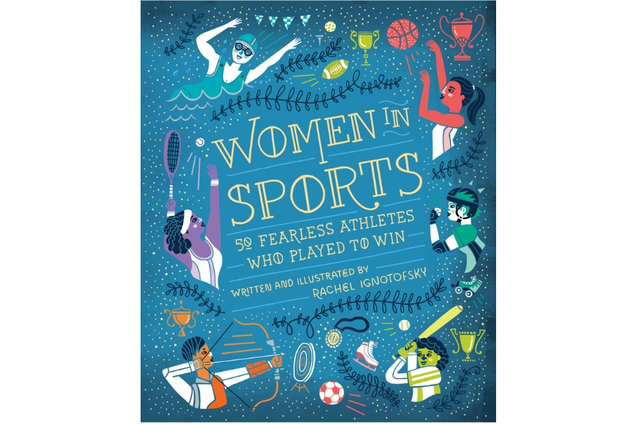 Inspiring books about real women: Women in Sports by Rachel Ignotofsky