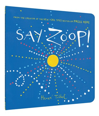 Hervé Tullet's wonderful new interactive book for young children: Say Zoop! (And they will. Often.)