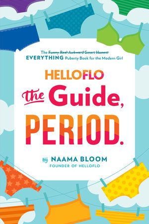 HelloFlo: The Guide, Period. The EVERYTHING Puberty Book for the Modern Girl by Naama Bloom