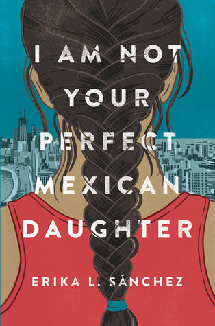 2017 National Book Awards: I Am Not Your Perfect Mexican Daughter by Erika L. Sánchez