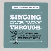 Songs for the World's Bravest Kids: Thanks, Alastair Moock.