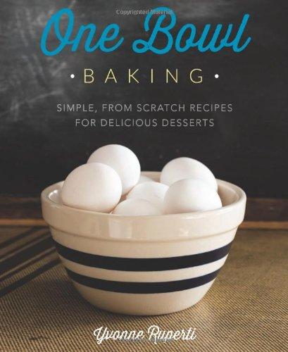 One Bowl Baking Dessert Cookbook