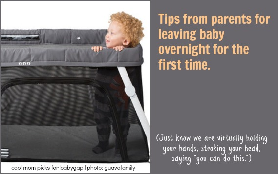 "Tips for leaving baby overnight for the first time. Other than ""don't freak out."""