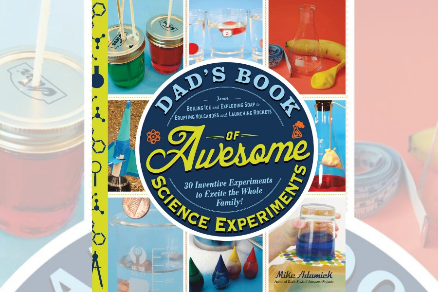 Dad's Book of Awesome Science Experiments that moms think are awesome too