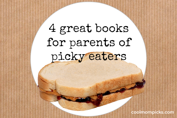 What to do about picky eaters: 4 parenting books to help you call a truce on mealtime battles