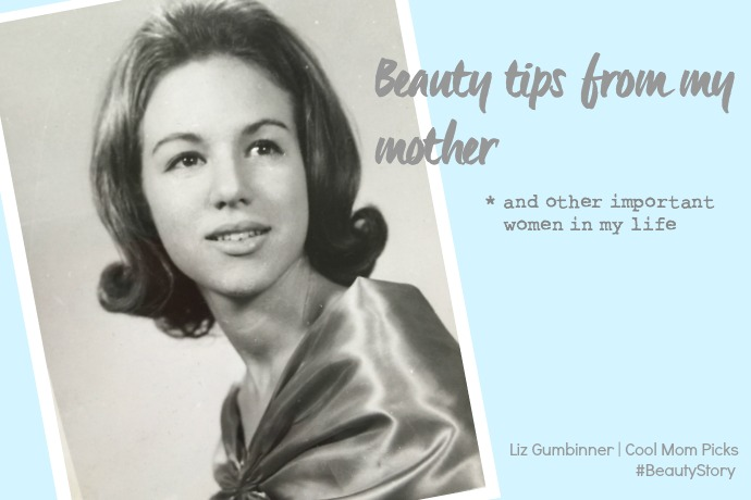 The best beauty tips from my mother — and the other beautiful women in my life.