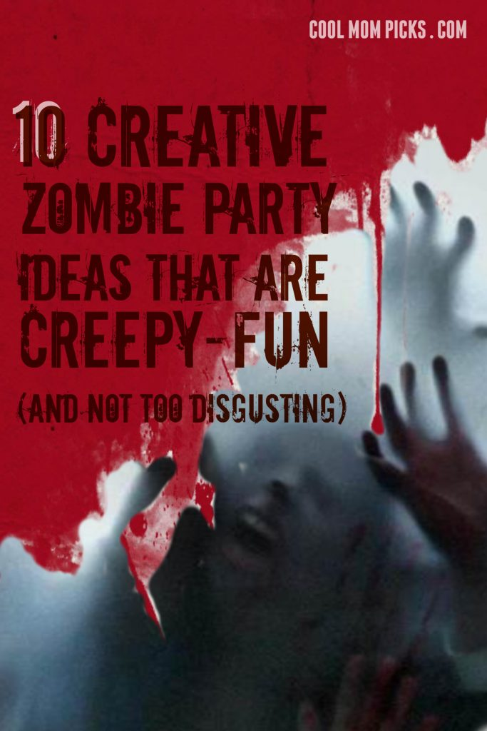 10 creative zombie party ideas that are more creepy-fun than totally disgusting   CoolMomPicks.com