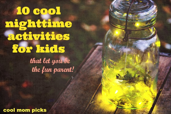 10 Cool Nighttime Activities That Let You Be The Fun Parent