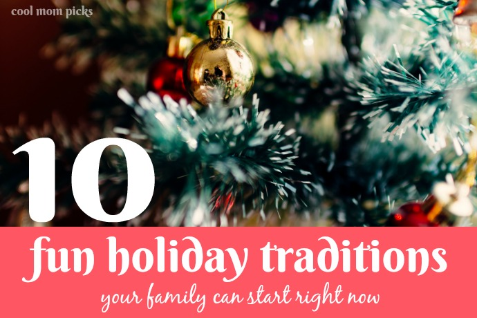 10 fun ideas for holiday traditions you can start with your family right now