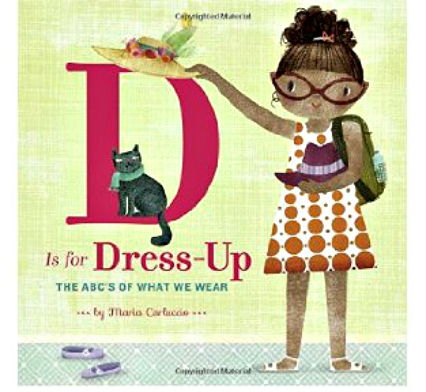 D is for Dress-Up: The ABC's of What We Wear by Maria Carluccio: Editors' Best Children's Books 2016