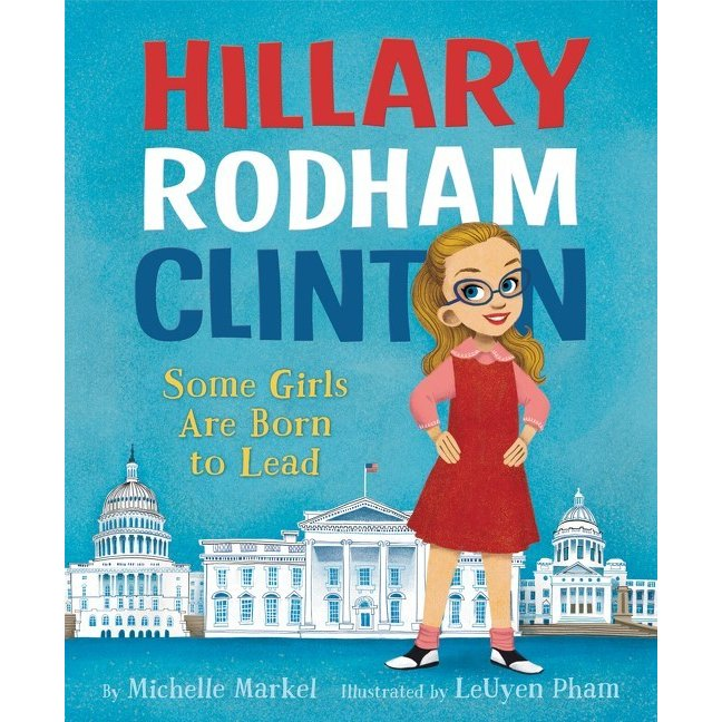Hillary Rodham Clinton Some Girls Are Born to Lead: Editors' Best children's Books 2016