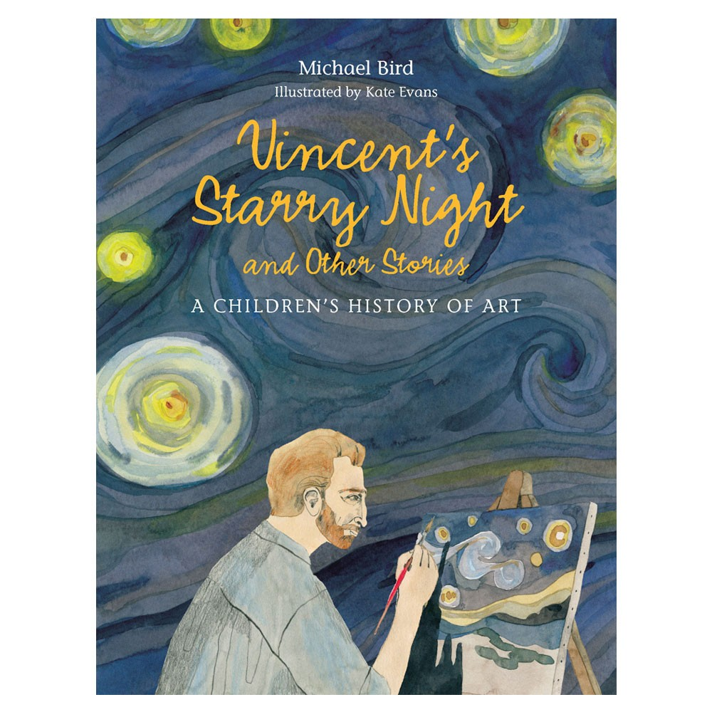 Vincent's Starry Night and Other Stories: A Children's History of Art by Michael Bird, Kate Evans: Editors' Best Children's Books 2016