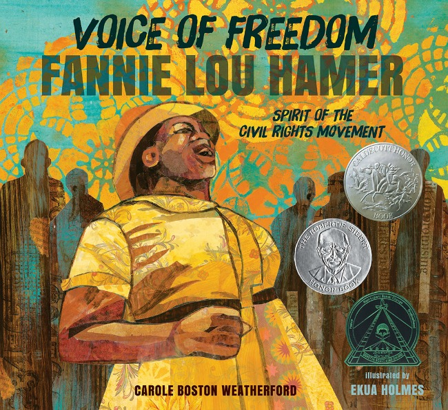 Voice of Freedom: Fannie Lou Hamer, Spirit of the Civil Rights Movement by Carole Boston Weatherford, Ekua Holmes