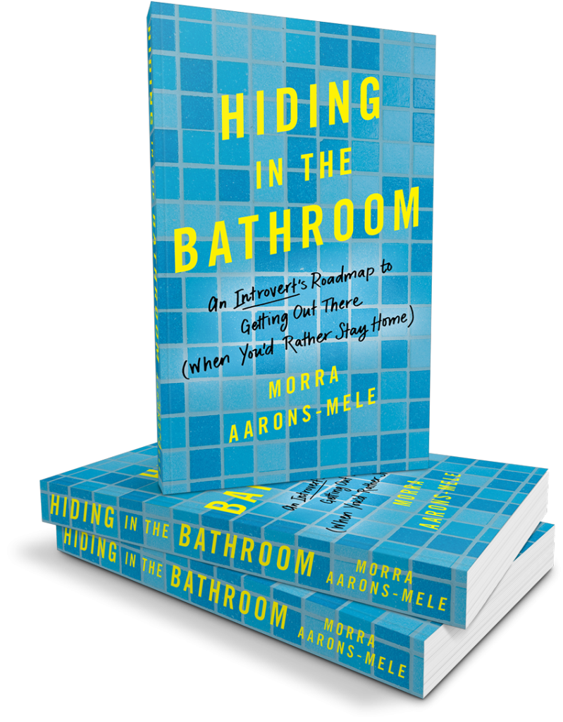 Hiding in the Bathroom by Morra Aarons Mele: Great strategies and tactics for introverts in an 24/7 world