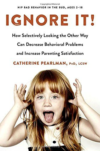 Ignore It!: How Selectively Looking the Other Way Can Decrease Behavioral Problems and Increase Parenting Satisfaction | Catherine Pearlman