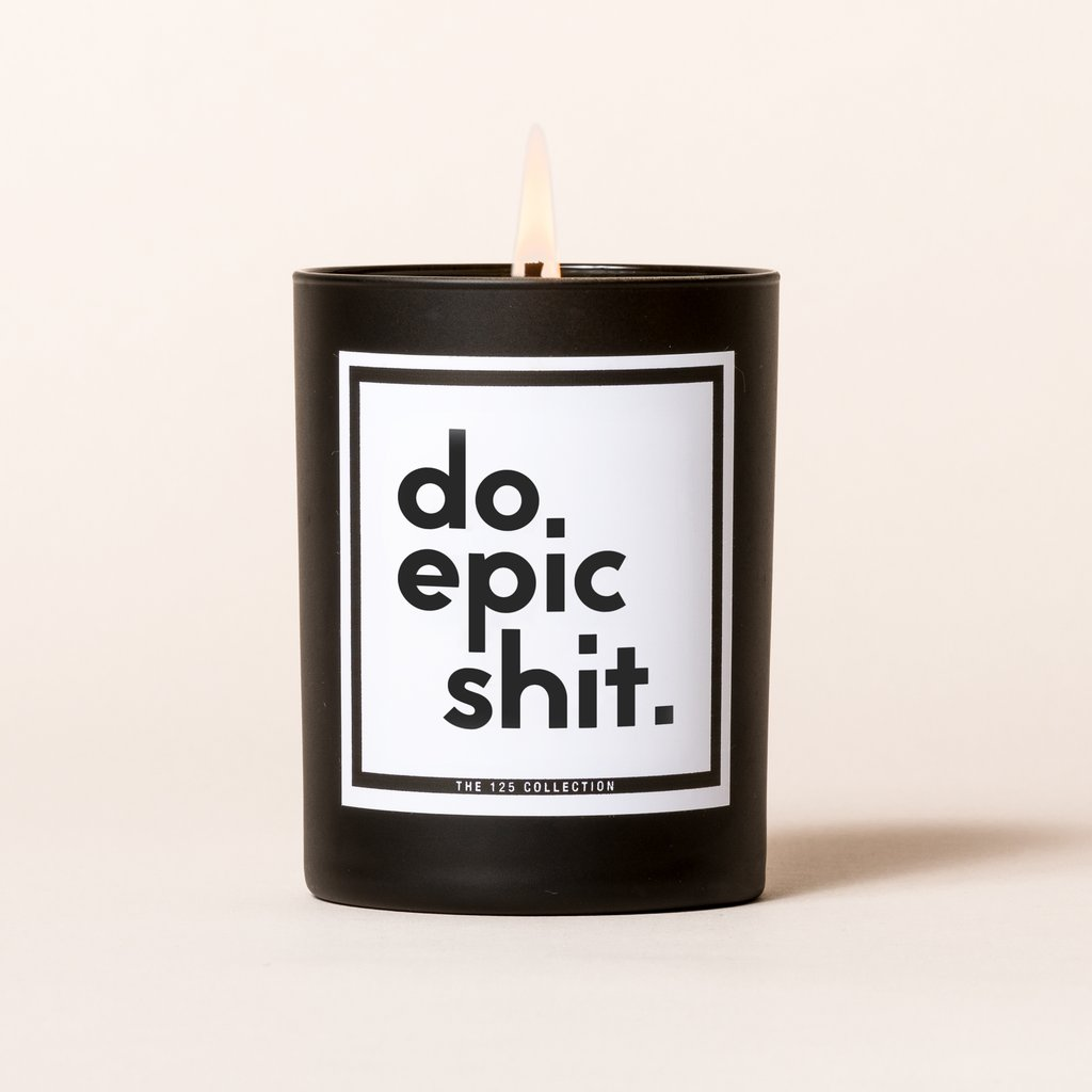 Do epic shit: Inspirational sweet or spicy quotes on candles from 124 Collection | coolmompicks.com