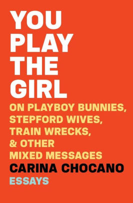 Best 2017 books by women authors: You Play the Girl by Carina Chocano | Amazon