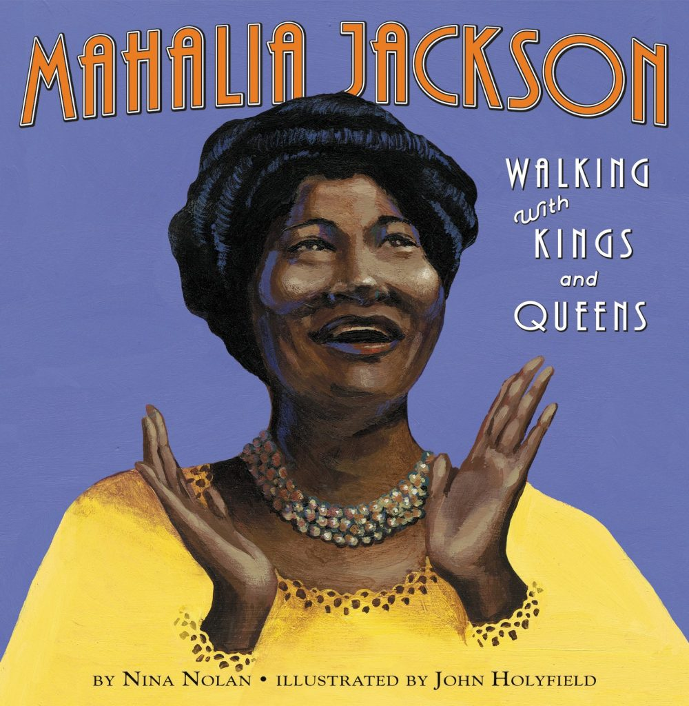 Children's books about African American singers for Black History Month | Mahalia Jackson: Walking with Kings and Queens by Nina Nolan