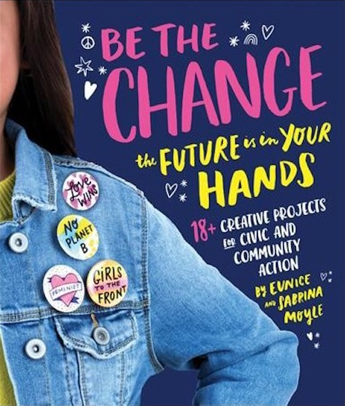 Children's books about activism: Be the Change by Eunice and Sabrina Moyle