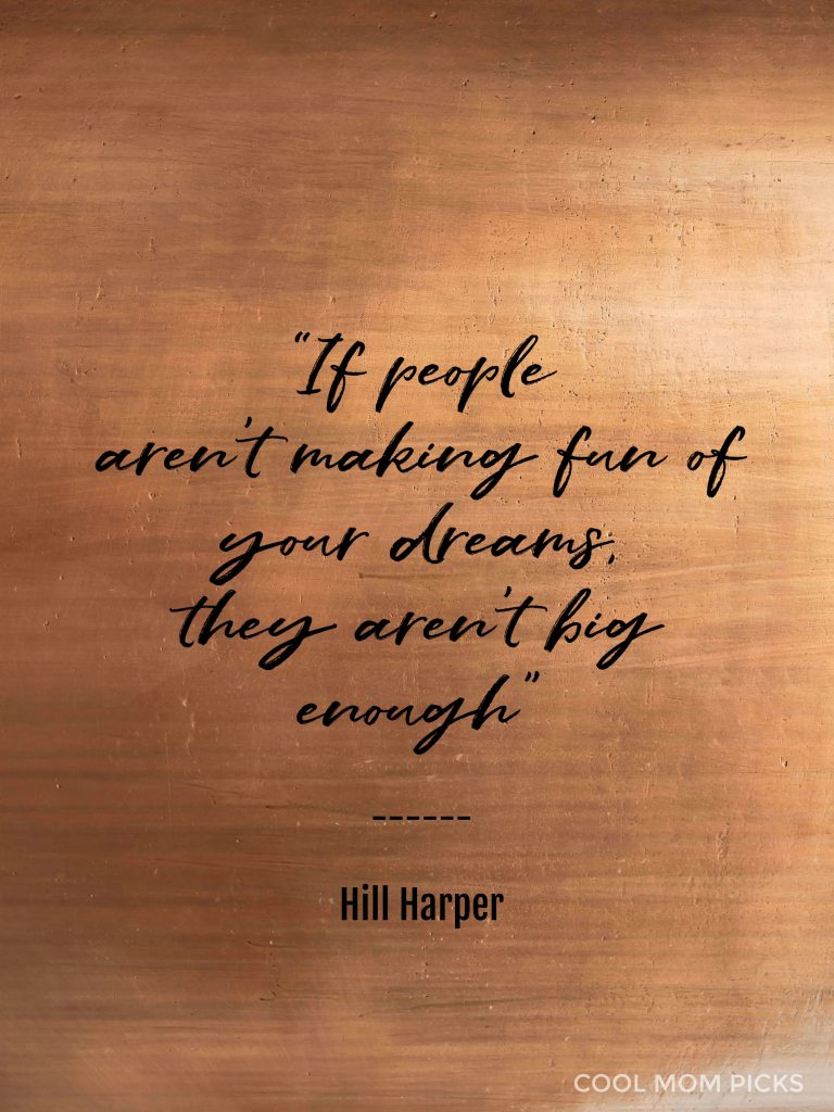 If people aren't making fun your dreams, they aren't big enough - Hill Harper | Cool Mom PIcks