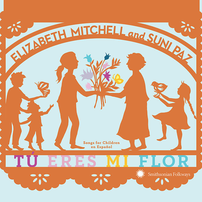 8 diverse family music albums you should know | Tu Eres Mi Flor by Elizabeth Mitchell and Suni Paz