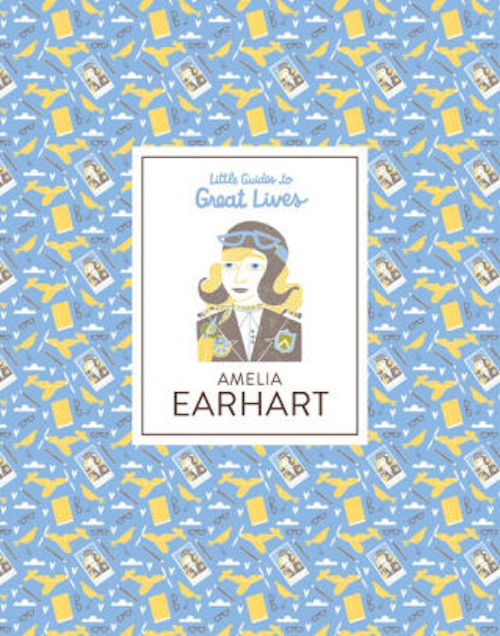 Little Guides to Great Lives: Amelia Earhart