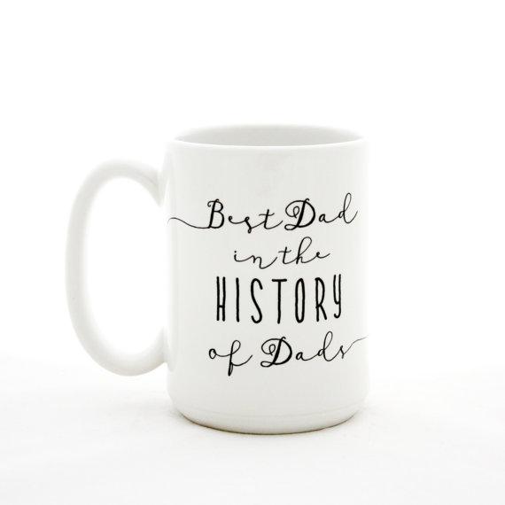 Best dad in the history of dads coffee mug: Creative Father's Day gifts for the man who has everything