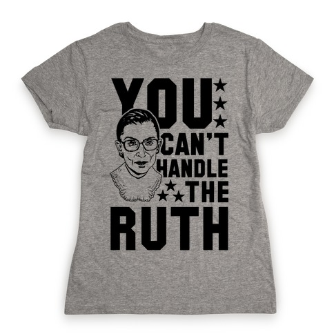 You can't handle the Ruth: RBG t-shirt