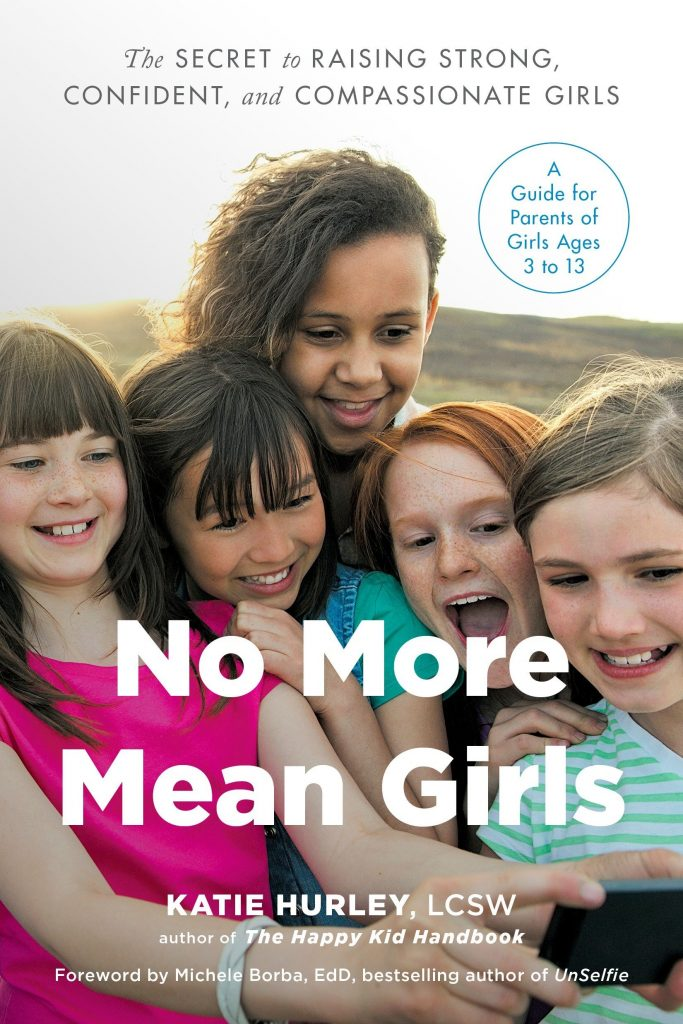 No More Mean Girls: Outstanding guide for parents from LCSW, speaker and author Katie Hurley