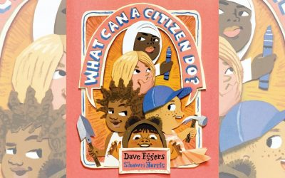 What Can a Citizen Do? Why Dave Eggers' new picture book is required reading for all kids.