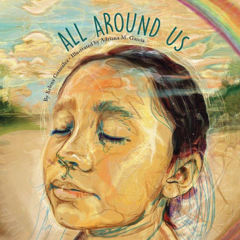 Hispanic Heritage Month books: All Around Us by Xelena Gonzales and Adriana M. Garcia
