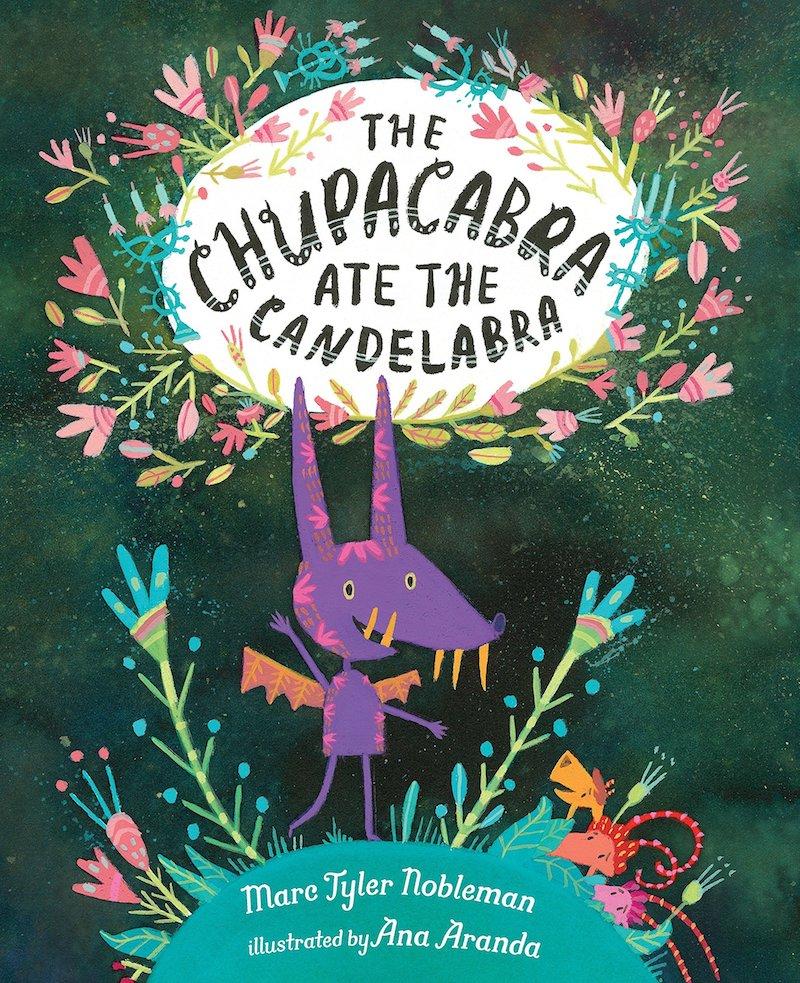 Hispanic Heritage Month books: The Chupacabra Ate the Candelabra by Marc Tyler Nobleman and Ana Aranda