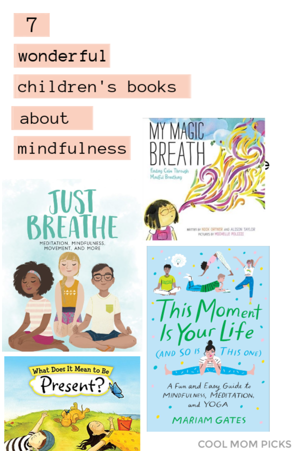 7 wonderful children's books about mindfulness, from tots to tweens and teens   coolmompicks.com