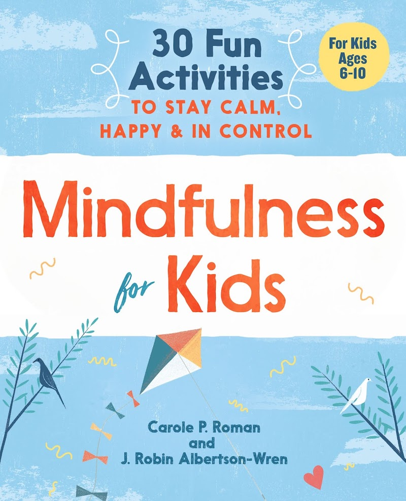 Children's books about mindfulness: Mindfulness for Kids by Carol Roman and J. Robin Albertson-Wren