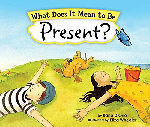 Children's books about mindfulness: What Does It Mean to be Present by Rana DiOrio