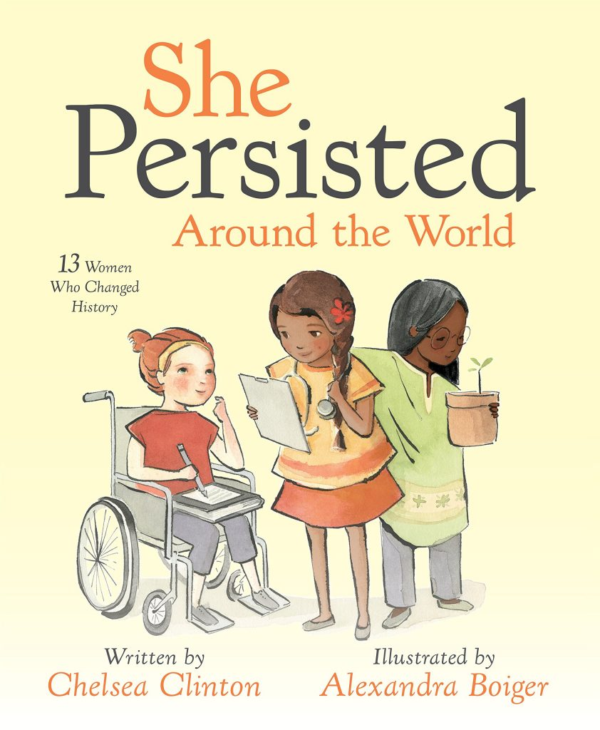 She Persisted Around the World by Chelsea Clinton: 13 incredible stories of women your children may not know yet
