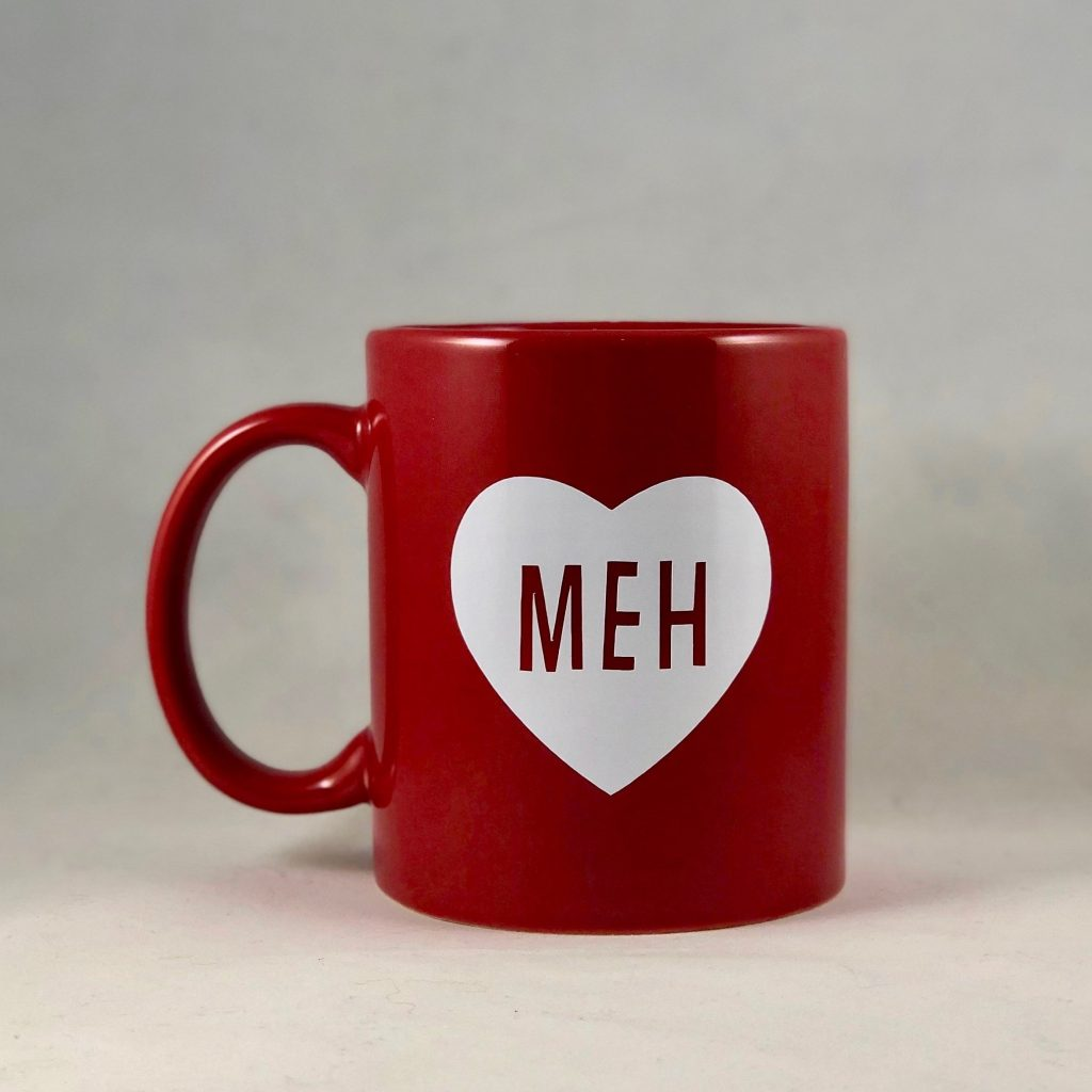 Meh Coffee Mug: Funny anti-Valentine's Day gifts
