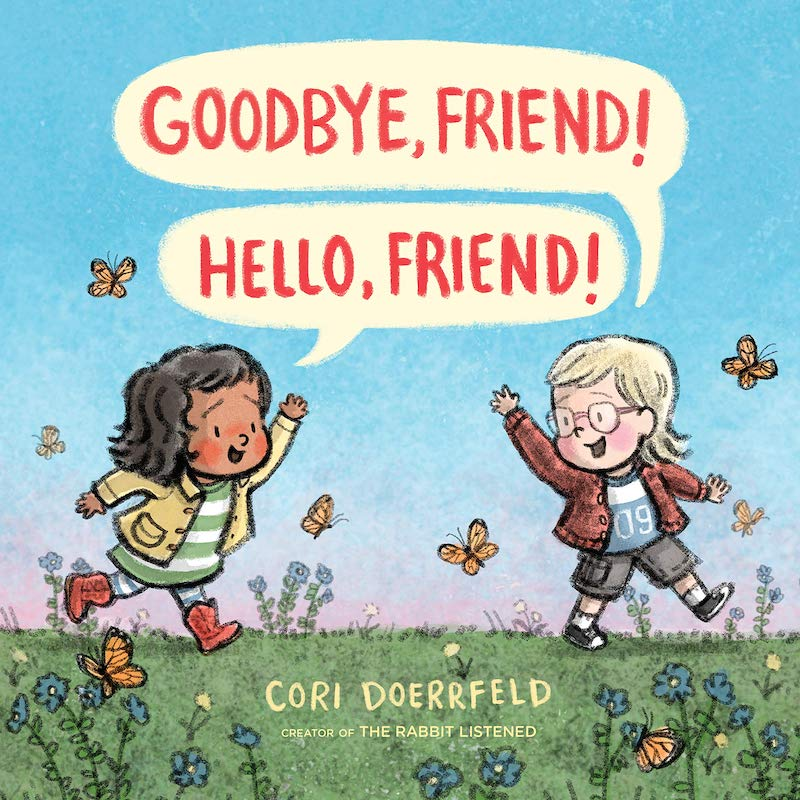 Best new children's books from authors we love: Goodbye, Friend! Hello, Friend! by Cori Doerrfeld